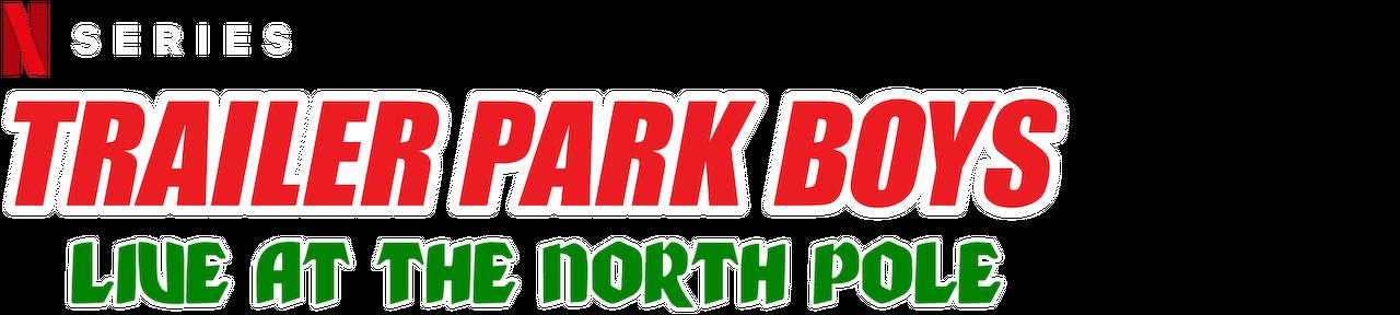 Trailer Park Boys Live At The North Pole Netflix Official Site